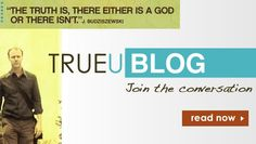 TrueU- 10 week discussion based curriculum for older teens and college students. TrueU 1- Does God Exist? TrueU 2- Is the Bible Reliable?  Plus the College Prep Event, perfect for your graduating students.