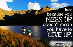 Just because you mess up doesn't mean you have to give up. via @SparkPeople