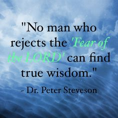 """From Dr. Peter A. Steveson's book: """"A Commentary on Proverbs"""". This quote is so true for the Bible says in Proverbs - """"The fear of the Lord is the beginning of knowledge:"""" and in Proverbs - """"The fear of the Lord is the beginning of wisdom:"""" Proverbs 9, Book Of Proverbs, Faith Quotes, Wisdom Quotes, Qoutes, Fear Of The Lord, Sunday Quotes, Faith Prayer, Wednesday Wisdom"""
