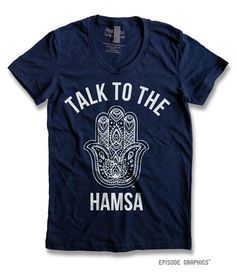 Must. Have. This. Shirt. https://www.etsy.com/listing/237658333/talk-to-the-hamsa-graphic-print-womens
