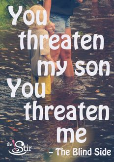 Even as a teacher, you threaten my cubs, you threaten me...I will keep them safe from harm