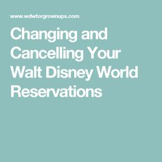 Changing and Cancelling Your Walt Disney World Reservations