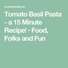 Tomato Basil Pasta - a 15 Minute Recipe! • Food, Folks and Fun
