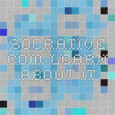 socrative.com Learn about it