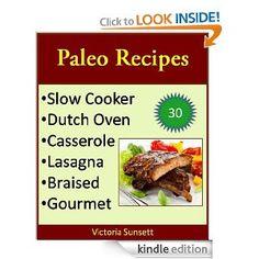 Paleo Recipes: Slow Cooker, Dutch Oven, Casserole, Lasagna, Braised, Gourmet (Paleolithic Diet): Victoria Sunsett: Amazon.com: Kindle Store