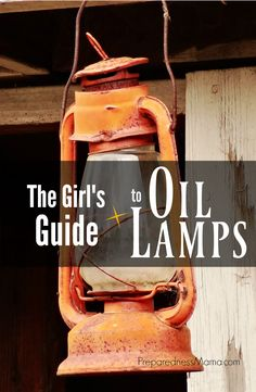 The Girl's Guide to Oil Lamps. Types of fuel, how to use. Be safe   PreparednessMama