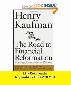 The Road to Financial Reformation Warnings, Consequences, Reforms (9780470532126) Henry Kaufman, Niall Ferguson , ISBN-10: 0470532122  , ISBN-13: 978-0470532126 ,  , tutorials , pdf , ebook , torrent , downloads , rapidshare , filesonic , hotfile , megaupload , fileserve