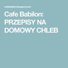 Cafe Babilon: PRZEPISY NA DOMOWY CHLEB