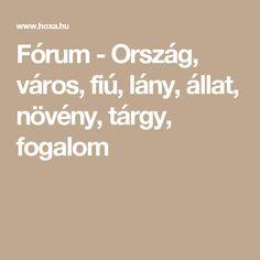 Fórum - Ország, város, fiú, lány, állat, növény, tárgy, fogalom