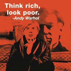 """""""Think rich, look poor."""""""
