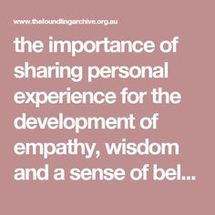 the importance of sharing personal experience for the development of empathy, wisdom and a sense of belonging.