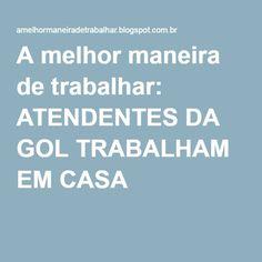 A melhor maneira de trabalhar: ATENDENTES DA GOL TRABALHAM EM CASA