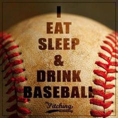 Baseball Motivation Quotes:  I eat sleep and drink baseball, Sport Quote #baseballbaseball