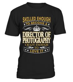 Director Of Photography - Skilled Enough Funny Photography T-shirt, Best Photography T-shirt