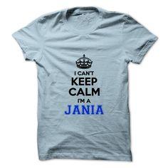 I cant keep calm Im ④ a JANIAHey JANIA, are you feeling you should not keep calm, then this is for you. Get it today.I cant keep calm Im a JANIA