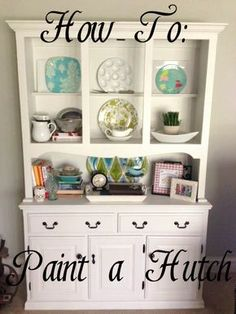 How to Paint a Hutch.  Drab to Fab for under $100!!
