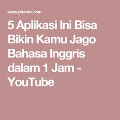 5 Aplikasi Ini Bisa Bikin Kamu Jago Bahasa Inggris dalam 1 Jam - YouTube