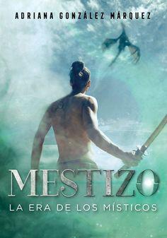 Mestizo (La era de los místicos, 1) - Adriana González Márquez