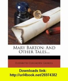 Mary Barton And Other Tales... (9781279840870) Elizabeth Cleghorn Gaskell , ISBN-10: 1279840870  , ISBN-13: 978-1279840870 ,  , tutorials , pdf , ebook , torrent , downloads , rapidshare , filesonic , hotfile , megaupload , fileserve