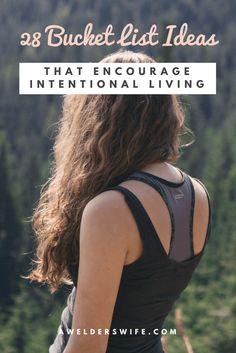 28 Bucket List Ideas that Encourage Intentional Living | www.awelderswife.com