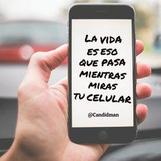 """La #Vida es eso que pasa mientras miras tu #Celular"". @candidman #Frases #Reflexion #Candidman"