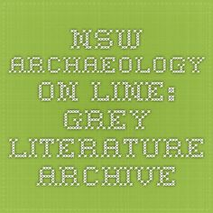 NSW Archaeology On-Line: Grey Literature Archive Grey Literature, Archaeology, Line, Archive, Math, History, Historia, Fishing Line, Math Resources