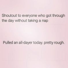 I live off of naps. God bless you all if I don't have one..