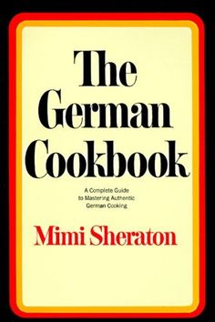 The German Cookbook: A Complete Guide to...