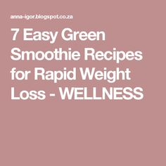 7 Easy Green Smoothie Recipes for Rapid Weight Loss - WELLNESS