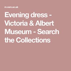 Evening dress - Victoria & Albert Museum - Search the Collections