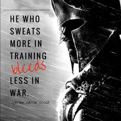 He who sweats more in training bleeds less in war Creed Quotes, Wisdom Quotes, Quotes To Live By, Life Quotes, Biblical Quotes, Scripture Quotes, Amazing Quotes, Best Quotes, Spartan Quotes