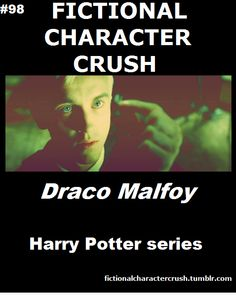 Draco Malfoy big crush on him in Harry Potter. Because of him I've always seen myself as Slytherin.