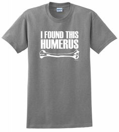 I Found This Humerus T-Shirt