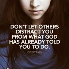 Do not let others distract you from what God has already told you to do.