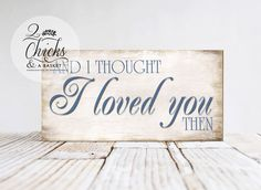 And I Thought I Loved You Then Sign, Handcrafted Sign, Anniversary Sign by 2ChicksAndABasket on Etsy https://www.etsy.com/listing/193456928/and-i-thought-i-loved-you-then-sign