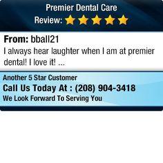 I always hear laughter when I am at premier dental! I love it!