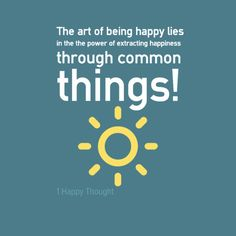The art of being happy lies in the the power of extracting happiness through common things! ~Get the Free quotes app from 1 Happy Thought
