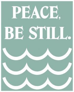 peace, be still.