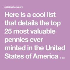 Here is a cool list that details the top 25 most valuable pennies ever minted in the United States of America (updated: These coin values / wor. Valuable Pennies, Rare Pennies, Valuable Coins, Old Coins Worth Money, Old Money, Penny Value Chart, Valuable Postage Stamps, Old Coins Value, Penny Values