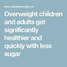 Overweight children and adults get significantly healthier and quickly with less sugar