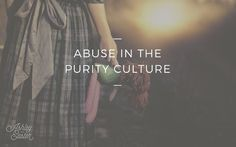 Awesome Abuse In The Purity Culture Best Quotes Love Check more at http://bestquotes.name/pin/146181/