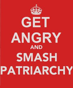 """Original Pinner, and I agree, tired of the meme, but this is an exception: Get ANGRY and SMASH PATRIARCHY! Okay, I'll let this """"keep calm and carry on"""" pass *only* because it reminds me of Feminist Hulk. :)"""