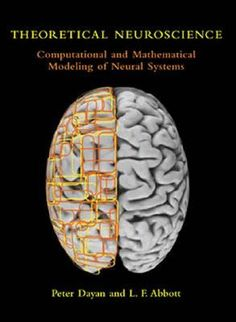 Theoretical Neuroscience- Computational and Mathematical Modeling of Neural Systems by Peter Dayan http://www.bookscrolling.com/the-38-best-books-about-the-brain-mind/