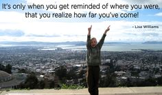 """It's only when you get reminded of where you were that you realize how far you've come""  ~ Lisa Williams     #lisawilliams #spiritual #psychic"