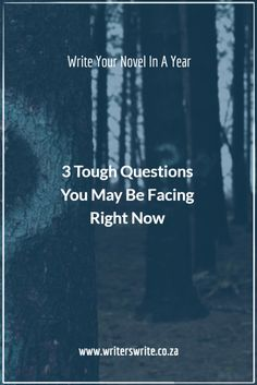 Write Your Novel In A Year - Week 26: 3 Tough Questions You May Be Facing - Writers Write