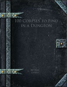 A role playing game supplement describing 100 different corpses that characters could find in a dungeon. #RPG