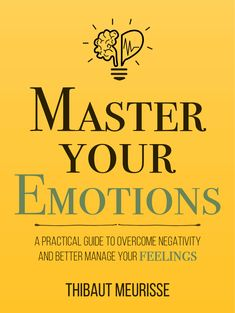 Want to overcome your negative feelings? Feel like you aren't good enough? Need help dealing with stress?  Master your emotions now with this practical guide.