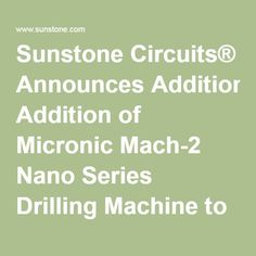 Sunstone Circuits® Announces Addition of Micronic Mach-2 Nano Series Drilling Machine to Manufacturing Facility