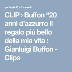 """CLIP  › Buffon """"20 anni d'azzurro il regalo più bello della mia vita : Gianluigi Buffon - Clips"""