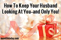 How To Keep Your Husband Looking At You–and Only You!